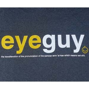 EYEGUY: the transliteration of the pronunciation of the Samoan term 'ai-kae which means eat shit. Charcoal.
