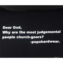 Dear God, why are the most judgemental people church-goers? Popohardwear   T-Shirts   Unisex T's