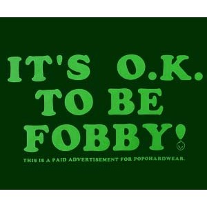 It's O.K. to be fobby. FOR